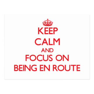Keep Calm and focus on BEING EN ROUTE Postcards