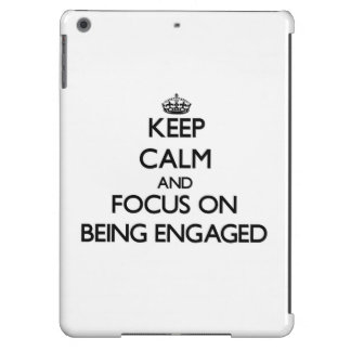 Keep Calm and focus on BEING ENGAGED iPad Air Covers