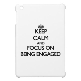 Keep Calm and focus on BEING ENGAGED Case For The iPad Mini