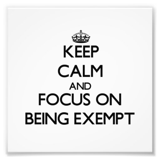 Keep Calm and focus on BEING EXEMPT Photo Art