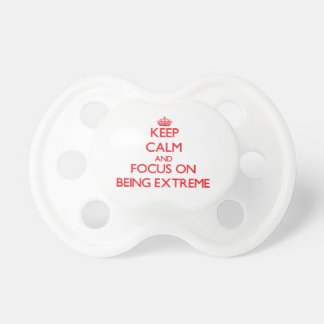 Keep Calm and focus on BEING EXTREME Pacifier