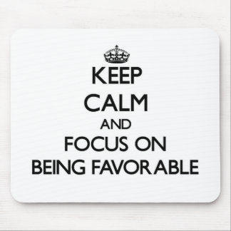 Keep Calm and focus on Being Favorable Mousepad