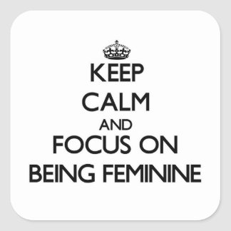 Keep Calm and focus on Being Feminine Sticker