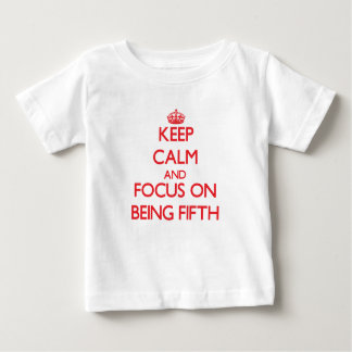 Keep Calm and focus on Being Fifth Tee Shirt