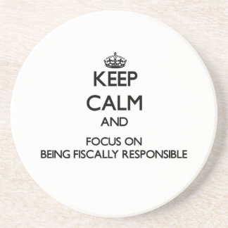 Keep Calm and focus on Being Fiscally Responsible Drink Coaster