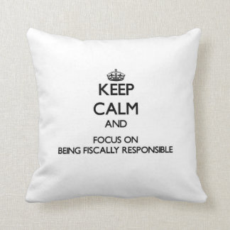 Keep Calm and focus on Being Fiscally Responsible Pillows