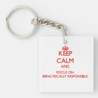 Keep Calm and focus on Being Fiscally Responsible Double-Sided Square Acrylic Key Ring