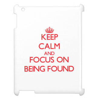 Keep Calm and focus on Being Found iPad Covers
