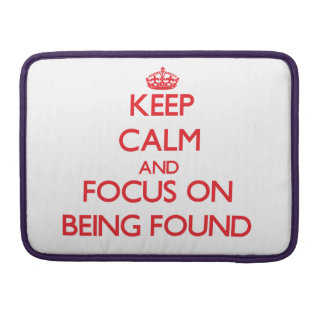 Keep Calm and focus on Being Found Sleeves For MacBook Pro
