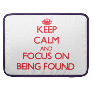 Keep Calm and focus on Being Found Sleeve For MacBooks