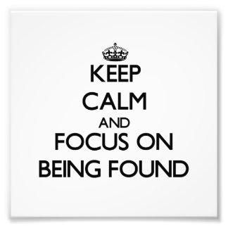Keep Calm and focus on Being Found Art Photo