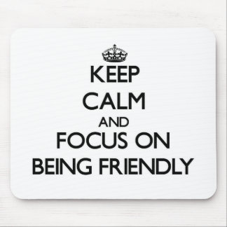 Keep Calm and focus on Being Friendly Mousepads