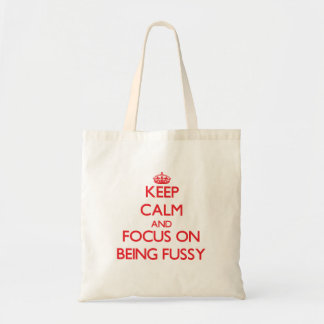 Keep Calm and focus on Being Fussy Canvas Bags