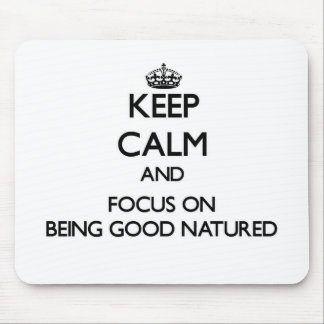 Keep Calm and focus on Being Good Natured Mousepad