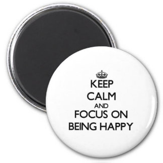 Keep Calm and focus on Being Happy 6 Cm Round Magnet