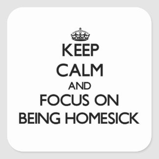 Keep Calm and focus on Being Homesick Square Sticker