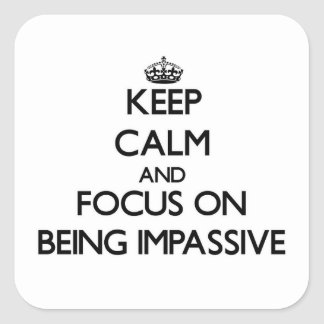 Keep Calm and focus on Being Impassive Stickers