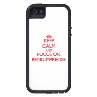 Keep Calm and focus on Being Imprecise iPhone 5 Covers