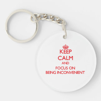 Keep Calm and focus on Being Inconvenient Double-Sided Round Acrylic Keychain