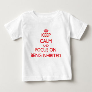 Keep Calm and focus on Being Inhibited Infant T-Shirt