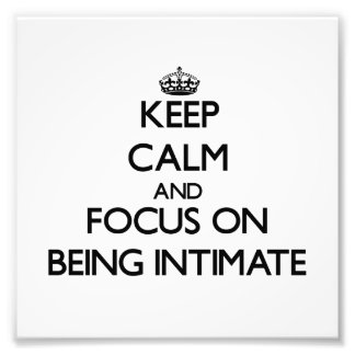 Keep Calm and focus on Being Intimate Photograph