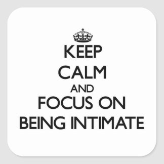 Keep Calm and focus on Being Intimate Stickers