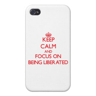 Keep Calm and focus on Being Liberated iPhone 4/4S Cases