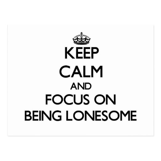 Keep Calm and focus on Being Lonesome Postcard