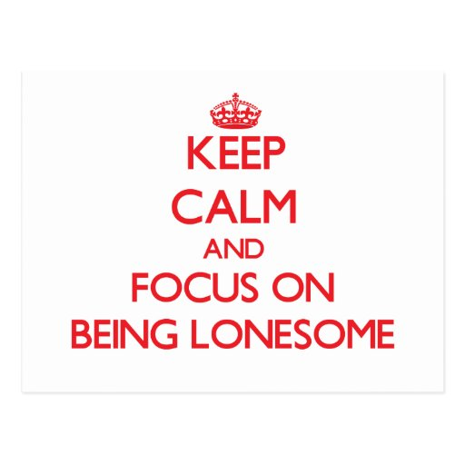 Keep Calm and focus on Being Lonesome Post Cards