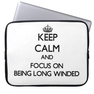 Keep Calm and focus on Being Long Winded Computer Sleeves