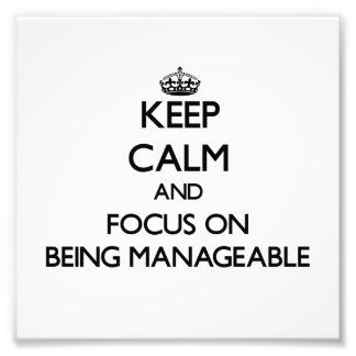 Keep Calm and focus on Being Manageable Photo