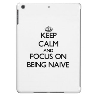 Keep Calm and focus on Being Naive iPad Air Cases