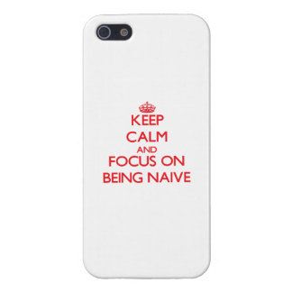 Keep Calm and focus on Being Naive iPhone 5 Case