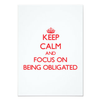 Keep Calm and focus on Being Obligated 13 Cm X 18 Cm Invitation Card