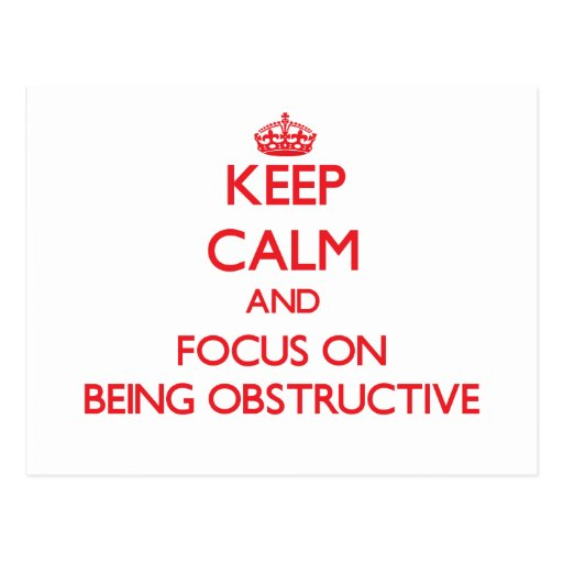 Keep Calm and focus on Being Obstructive Post Cards