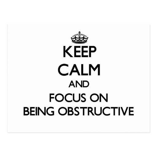 Keep Calm and focus on Being Obstructive Postcards