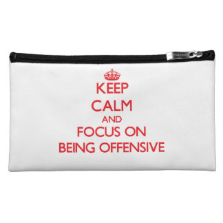 Keep Calm and focus on Being Offensive Cosmetic Bags