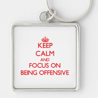 Keep Calm and focus on Being Offensive Key Chain