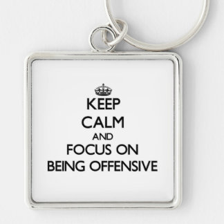 Keep Calm and focus on Being Offensive Key Chains