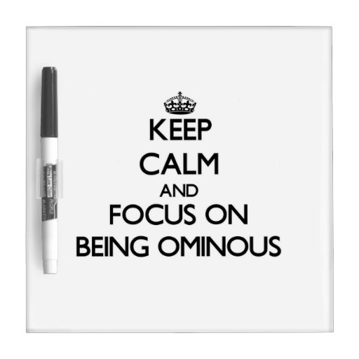 Keep Calm and focus on Being Ominous Dry-Erase Board