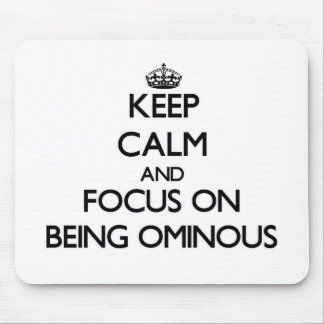 Keep Calm and focus on Being Ominous Mousepad