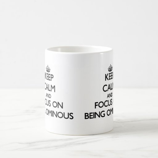 Keep Calm and focus on Being Ominous Coffee Mugs