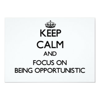 Keep Calm and focus on Being Opportunistic 13 Cm X 18 Cm Invitation Card