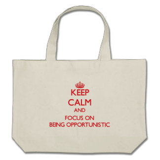 Keep Calm and focus on Being Opportunistic Canvas Bags