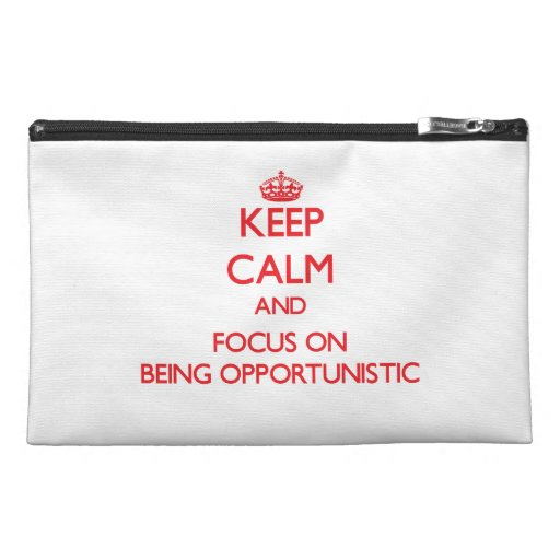 Keep Calm and focus on Being Opportunistic Travel Accessories Bags