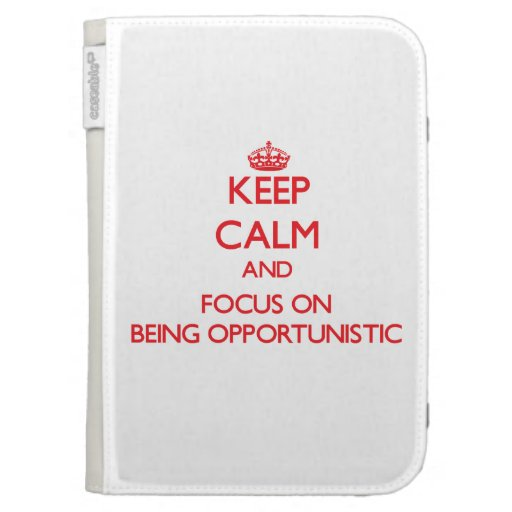 Keep Calm and focus on Being Opportunistic Kindle Cover