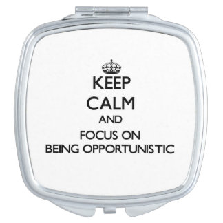 Keep Calm and focus on Being Opportunistic Travel Mirror