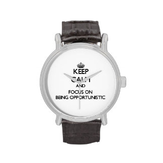 Keep Calm and focus on Being Opportunistic Wristwatches
