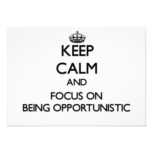 Keep Calm and focus on Being Opportunistic Custom Announcements