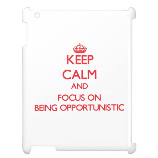 Keep Calm and focus on Being Opportunistic iPad Case